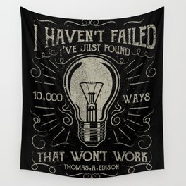 I haven't failed,i've just found 10000 ways that won't work.Thomas A. Edison Wall Tapestry