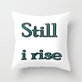still i rise ( https://society6.com/vickonskey/collection ) Throw Pillow