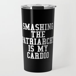 Smashing The Patriarchy is My Cardio (Black & White) Travel Mug