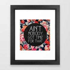 Ain't Nobody Got Time For That Framed Art Print