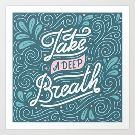 Take a deep breath. Print with hand-lettered motivational quote Art Print