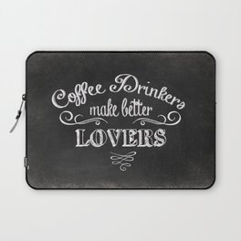 COFFEE DRINKERS MAKE BETTER LOVERS Laptop Sleeve