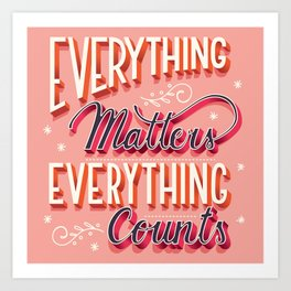 Everything matters, everything counts, hand lettering typography modern poster design Art Print