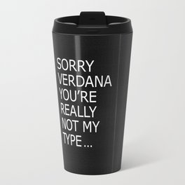 Sorry Verdana you're really not my type Travel Mug