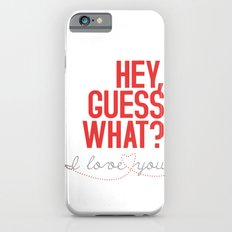 HEY, GUESS WHAT? I love you Slim Case iPhone 6s