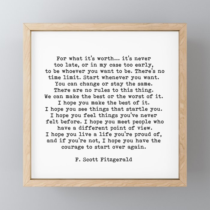 Life quote, For what it's worth, F. Scott Fitzgerald Quote Framed Mini Art Print