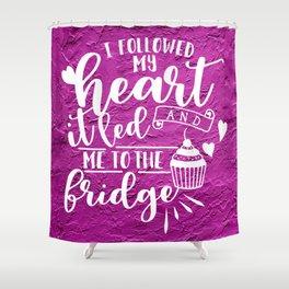 I Followed My Heart Shower Curtain