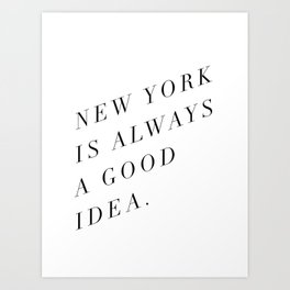 new york is always a good idea Art Print
