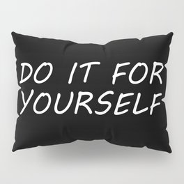 do it for your self quote Pillow Sham