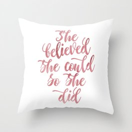 She believed she could so she did Rose Watercolor Throw Pillow