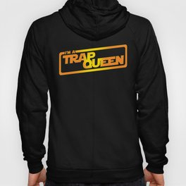 I Am A Trap Queen Hoody