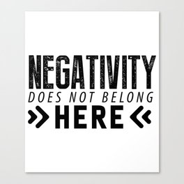 Negativity Does Not Belong Here Canvas Print