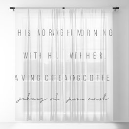 This Morning, With Her, Having Coffee. -Johnny Cash Sheer Curtain