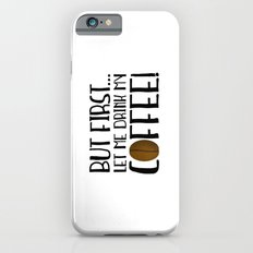 But First... Let Me Drink My Coffee! iPhone 6s Slim Case