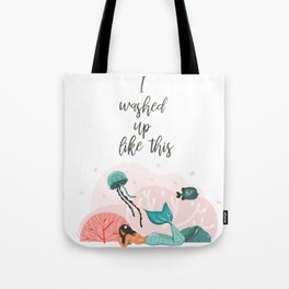 I washed up like this Tote Bag