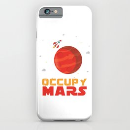 Occupy Mars Planets Galaxy Outerspace Rocketship Scientists Astronauts Gift iPhone Case