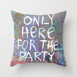 Only Here for the Party Throw Pillow