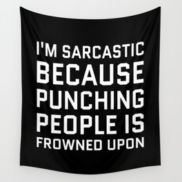 I'M SARCASTIC BECAUSE PUNCHING PEOPLE IS FROWNED UPON (Black & White) Wall Tapestry