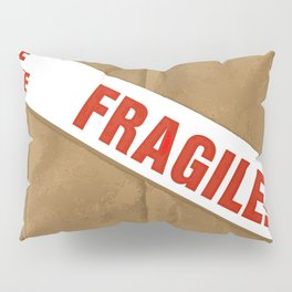 Fragile With Care Pillow Sham