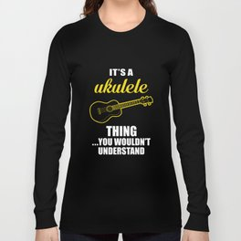 It's a Ukulele Thing, You Wouldn't Understand Funny T-shirt Long Sleeve T-shirt
