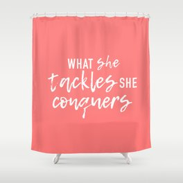 What She Tackles, She Conquers Shower Curtain