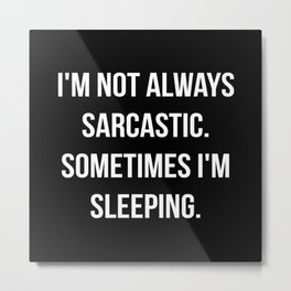 The Sarcastic Person Metal Print
