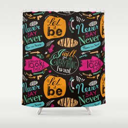 Never say never! Shower Curtain