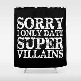 Sorry, I only date super villains! (Inverted) Shower Curtain