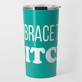 Embrace The B*tch - Profanity Funny Aqua and White Travel Mug