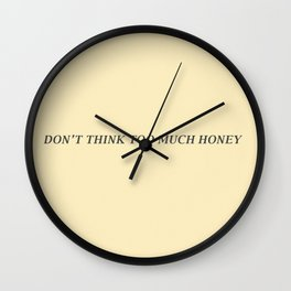 don't think too much honey Wall Clock