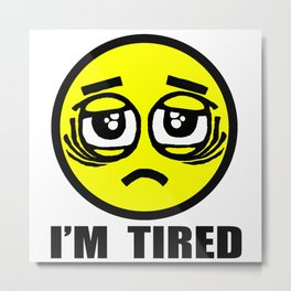 I'm tired Metal Print