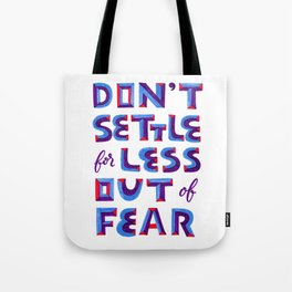 Don't settle out of fear Tote Bag