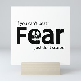 If you can't beat fear just do it scared Mini Art Print