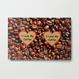 I Love My Coffee Metal Print