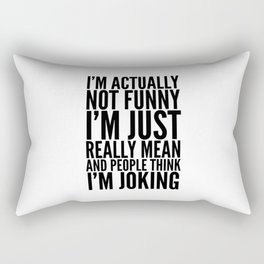 I'M ACTUALLY NOT FUNNY I'M JUST REALLY MEAN AND PEOPLE THINK I'M JOKING Rectangular Pillow