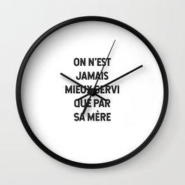 On N'est Jamais Mieux Servi Que Par Sa Mère Wall Clock