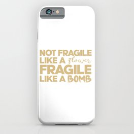 Not fragile like a flower, fragile like a bomb. Rbg, feminist, grl pwr iPhone Case
