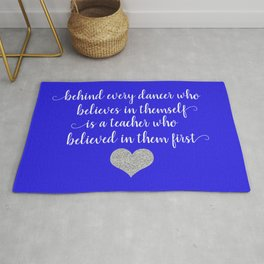 Behind Every Dancer Who Believes In Themself Is A Teacher Who Believed In Them First Rug