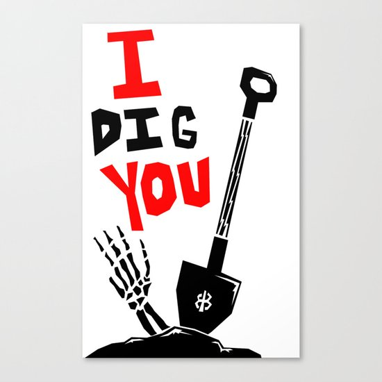 """I """"DIG"""" You Canvas Print"""