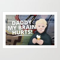 Daddy my brain hurts! Art Print