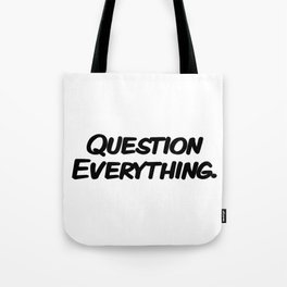 Question Everything. Tote Bag
