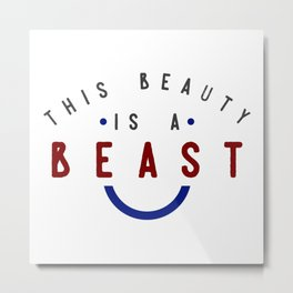 This Beauty Is A Beast Metal Print