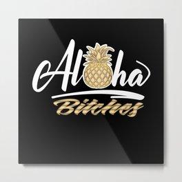 Aloha Bitches Metal Print