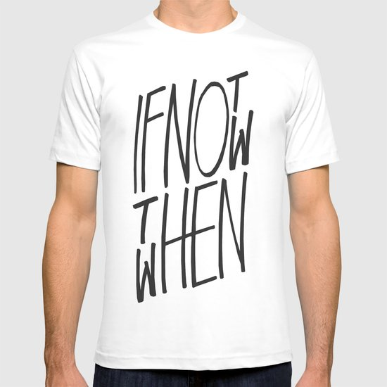 If Not Now Then When T-shirt