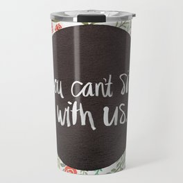 You Can't Sit With Us Travel Mug