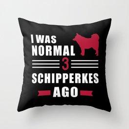 I was normal 3 Schipperkes ago Throw Pillow