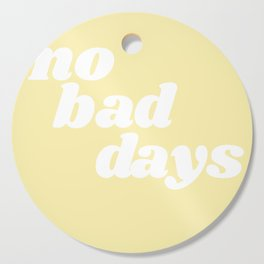 no bad days VIII Cutting Board