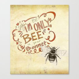 Say I'm the only Bee in Your Bonnet Canvas Print