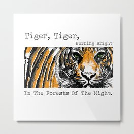 Tiger, Tiger, Burning Bright In The Forests Of The Night. Metal Print