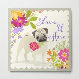 Love U More - Pug Metal Print